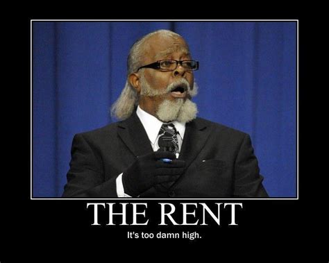 The Rent Is Too Damn High Meme - image 89059 the rent is too damn high jimmy mcmillan know your meme