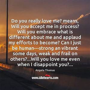 Angela Thomas Quote: Do you really love me? means, Will ...