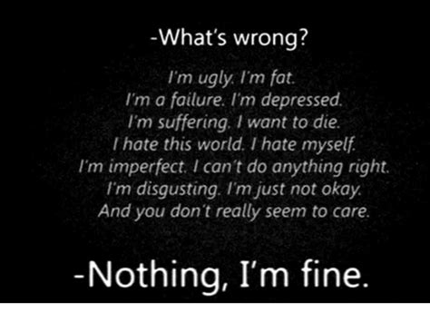 What's Wrong? I'm Ugly Im Fat I'm A Failure I'm Depressed