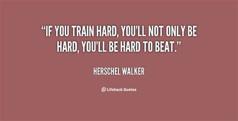 hard train quotes walker herschel training quotesgram quote railway
