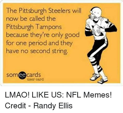 Pittsburgh Steelers Memes - the pittsburgh steelers will now be called the pittsburgh tons because they re only good for