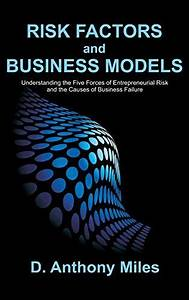 Risk Factors and Business Models: Understanding the Five Forces of Entrepreneurial Risk and the Causes of Business Failure