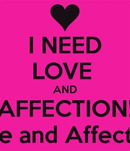 I NEED LOVE AND AFFECTION! Love and Affection! Poster ...
