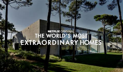 """Netflix Shows You """"the Most Extraordinary Homes"""" Around"""