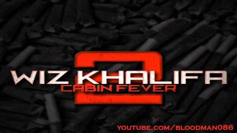 Cabin Fever 2 Tracklist by Wiz Khalifa Cabin Fever 2 Mixtape Hd