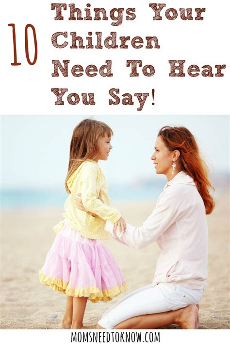 10 things that your children need to hear you say 514   10 Things Your Children Need To Hear You Say