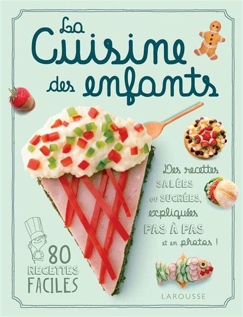 la cuisine des enfants livre la cuisine des enfants king d larousse cuisine