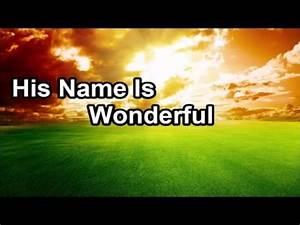 His Name Is Wonderful (Lyrics) - YouTube  Wonderful