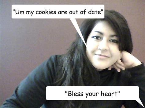 Bless Your Heart Meme - quot um my cookies are out of date quot quot bless your heart quot the wildcat cookie problem quickmeme