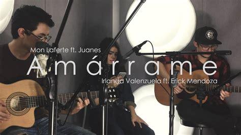Amárrame- Mon Laferte Ft. Juanes/ Irlanda Valenzuela Ft