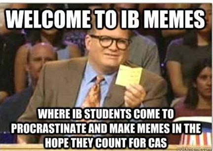 Ib Memes - memes to make you smile university admissions