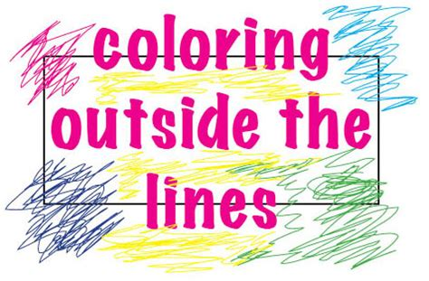 Coloring Outside The Lines by You Don T Need To Color Inside The Lines A Few Thoughts