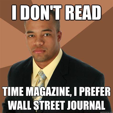 Journal Meme - i don t read time magazine i prefer wall street journal successful black man quickmeme