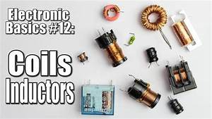 Electronic Basics  12  Coils    Inductors  Part 1