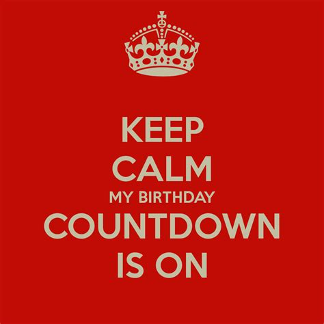 Birthday Countdown Meme - keep calm my birthday countdown is on keep calm and carry on image generator brought to you