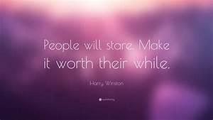 Harry, Winston, Quote, U201cpeople, Will, Stare, Make, It, Worth
