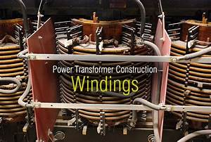 Power Transformer Construction  U2013 Windings