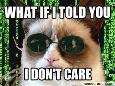 I Don T Care Meme - what if i told you i don t care