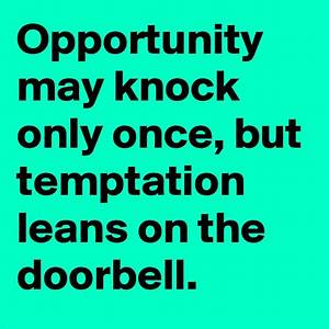 Opportunity may... Temptation Opportunity Quotes
