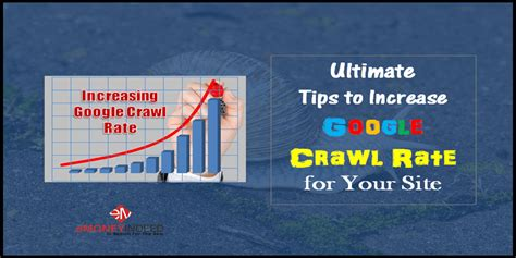 Ultimate Tips Increase Google Crawl Rate For Your Site