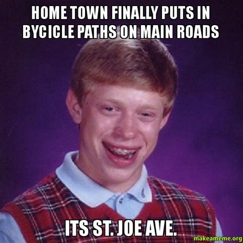 St Joe Memes - home town finally puts in bycicle paths on main roads its st joe ave make a meme