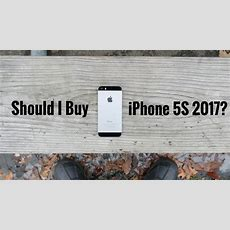Should I Buy Iphone 5s In 2017?  My Addiction To