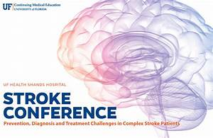 UF Health Shands Stroke Conference » Continuing Medical ...