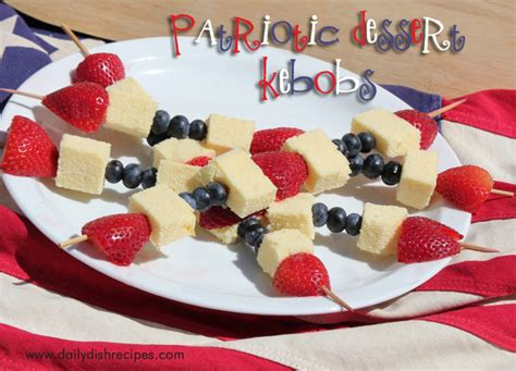 july 4th dessert recipes fourth of july recipes patriotic fruit and cake kebobs