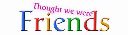 Were Thought Friend Quotes Friends Google Unfriends