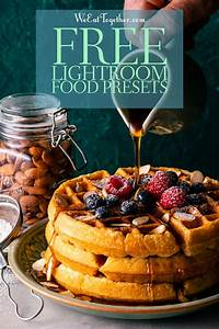 Free Lightroom Presets For Food Photographers - We Eat Together
