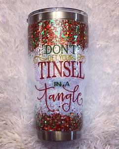 30oz, Christmas, Glitter, Tumbler, Don, U0026, 39, T, Get, Your, Tinsel, In, A, Tangle, Custom, Tumbler, Coffee, Cup