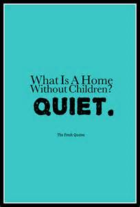 children quotes what is a home without children henny youngman quotes sayings