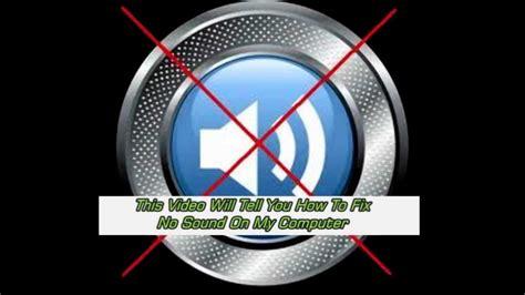 no sound on my computer how to fix a no sound problem