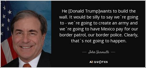 John Yarmuth Quote He Donald Trump Wants To Build The