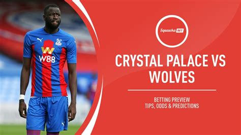 Crystal Palace vs Wolves prediction, betting tips, odds ...