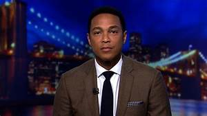 Don Lemon's open letter to Donald Trump: 'Please stop ...