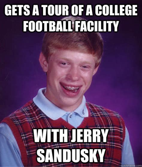 Jerry Sandusky Meme - gets a tour of a college football facility with jerry sandusky bad luck brian quickmeme