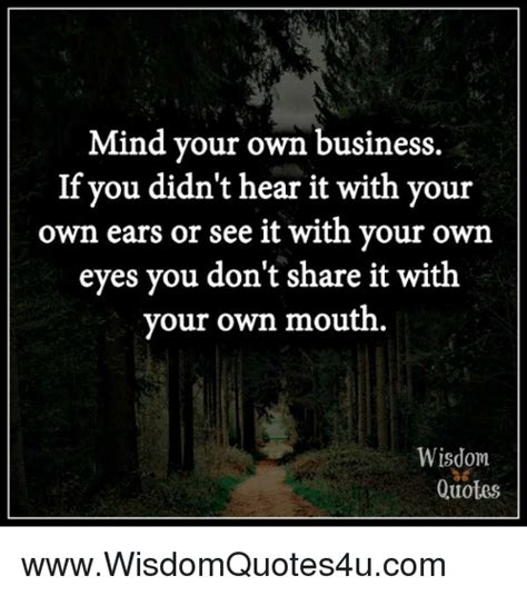 Mind Your Business Quotes 25 Best Memes About Mind Your Own Business Mind Your