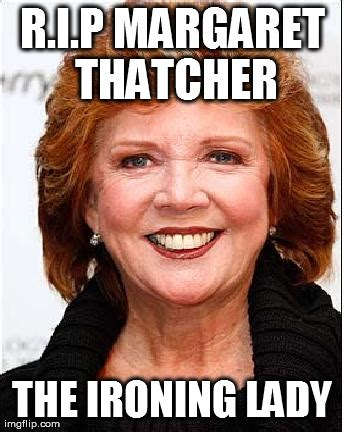 Margaret Thatcher Memes - image tagged in thatch imgflip