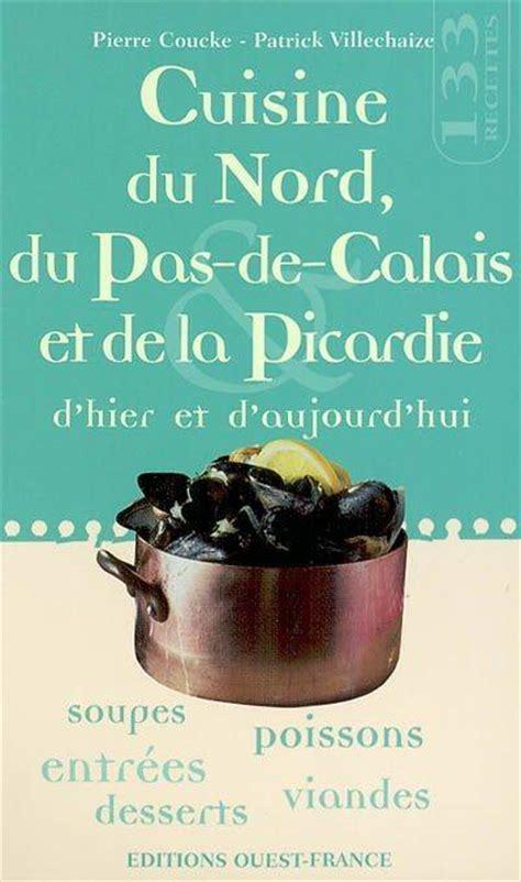 cuisine du nord pas de calais livre cuisine du nord du pas de calais et de la picardie