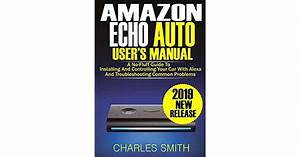 Amazon Echo Auto User U0026 39 S Manual  A No