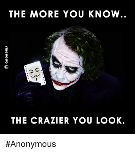 The More You Know Meme - the more you know the crazier you look anonymous meme on sizzle
