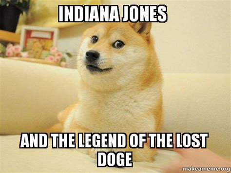 Lost Doge Meme - indiana jones and the legend of the lost doge doge make a meme