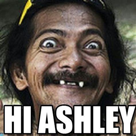 Ashley Meme - hi ashley smile laugh pinterest memes