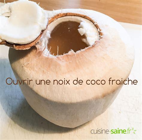 cuisine saine comment ouvrir une noix de coco fraiche cuisine