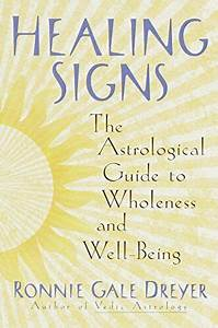 Healing Signs The Astrological Guide To Wholeness And Well Being