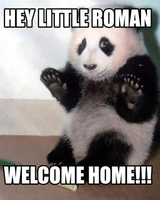 Welcome Home Meme - meme creator hey little roman welcome home meme generator at memecreator org