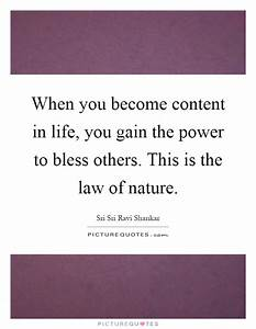 When you become content in life, you gain the power to ...