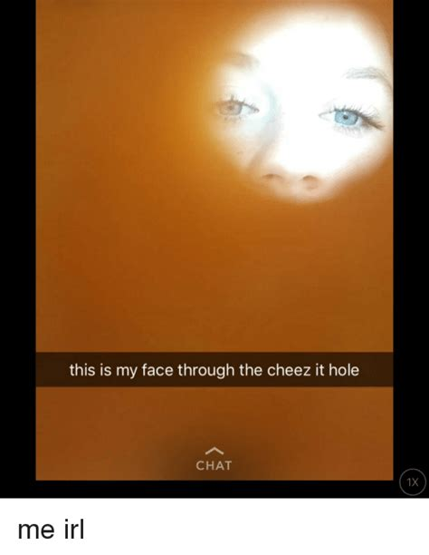 Cheez It Meme - this is my face through the cheez it hole chat 1 x me irl cheez it meme on sizzle