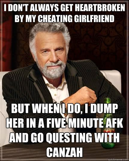 Girlfriend Cheating Meme - i don t always get heartbroken by my cheating girlfriend but when i do i dump her in a five